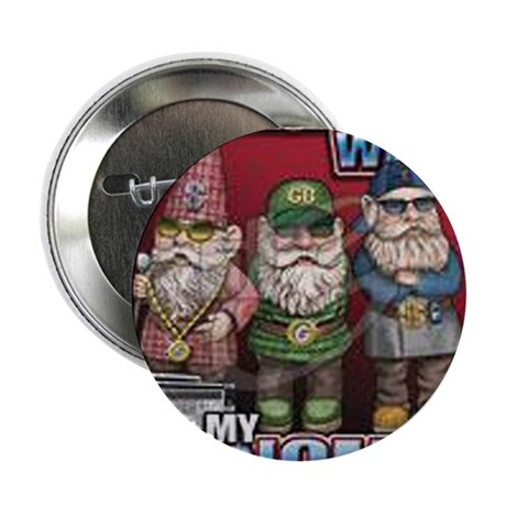 """Hangin with my Gnomies 2.25"""" Button"""