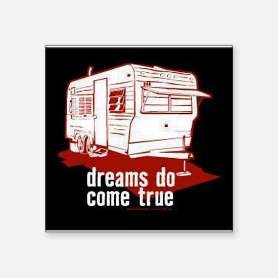 """Dreams do come true Square Sticker 3"""" x 3"""""""