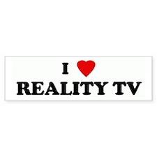 I Love REALITY TV Bumper Bumper Sticker
