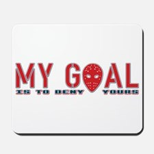 My Goal Is To Deny Yours (Hockey) Mousepad