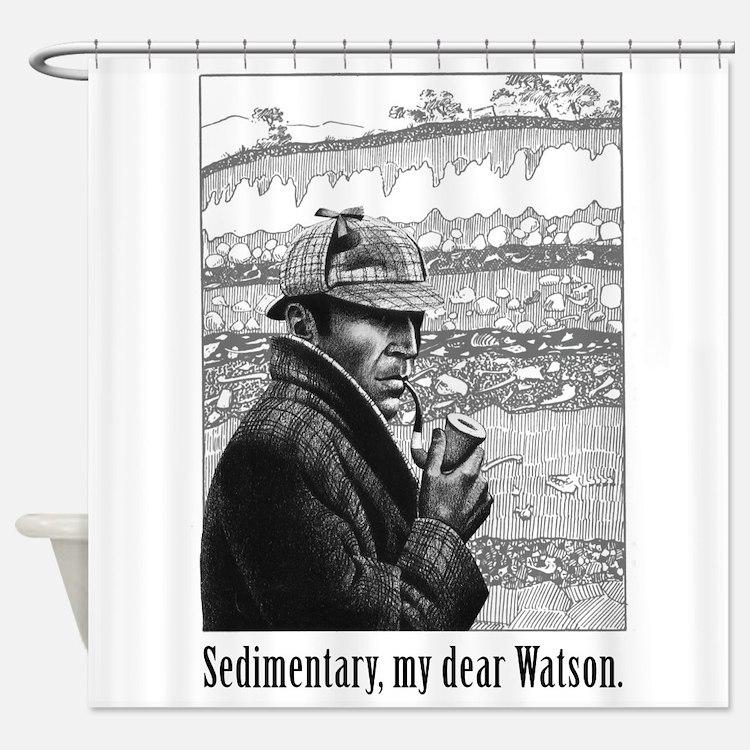 Sedimentary My Dear Watson Shower Curtain