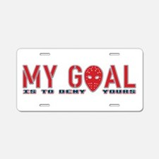 My Goal Is To Deny Yours (Hockey) Aluminum License