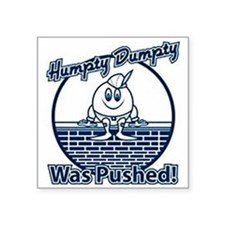 "Humpty Dumpty was pushed Square Sticker 3"" x 3"""
