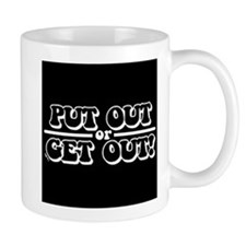 Put out or get out Mug
