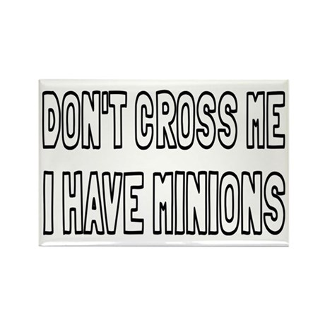 Don't Cross Me I Have Minions Rectangle Magnet