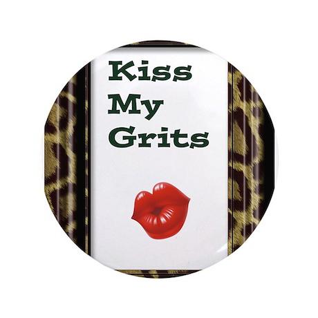 "kiss my grits copy.jpg 3.5"" Button (100 pack)"