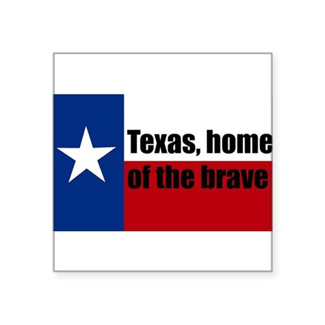"texas, home of the brave. Square Sticker 3"" x 3"""