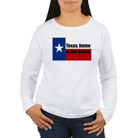 texas, home of the brave. Women's Long Sleeve T-Sh