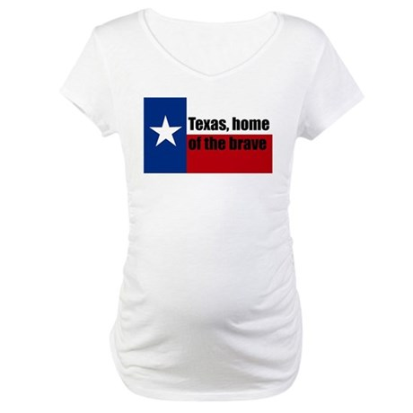 texas, home of the brave. Maternity T-Shirt