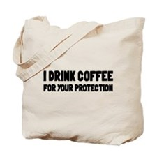 I Drink Coffee For Your Protection Tote Bag