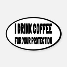 I Drink Coffee For Your Protection Oval Car Magnet