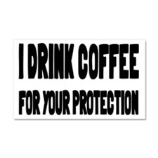 I Drink Coffee For Your Protection Car Magnet 20 x