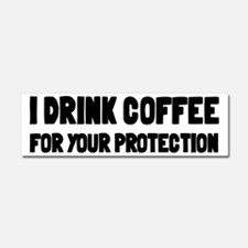 I Drink Coffee For Your Protection Car Magnet 10 x