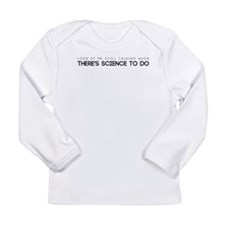 There's science to do Long Sleeve Infant T-Shirt