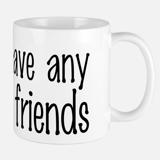 I Don't Have Any Invisible Friends Mug
