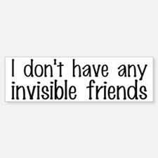I Don't Have Any Invisible Friends Bumper Bumper Sticker