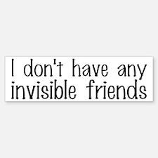 I Don't Have Any Invisible Friends Bumper Bumper Sticker