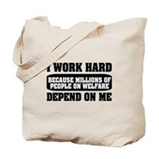 I work hard because millions on welfare Tote Bag