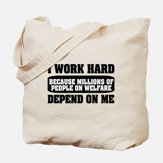 I work hard because millions on welfare Tote Bag