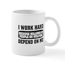 I work hard because millions on welfare Mug