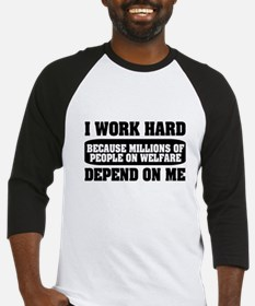 I work hard because millions on welfare Baseball J