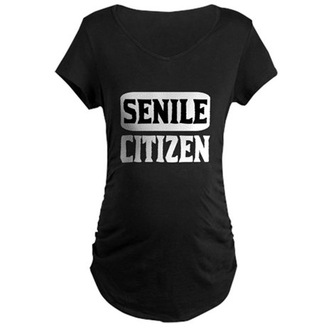 Senile Citizen Maternity Dark T-Shirt