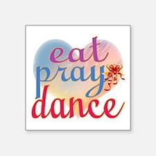 "Eat Pray Dance Square Sticker 3"" x 3"""