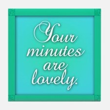 Your Minutes Are Lovely Tile Coaster