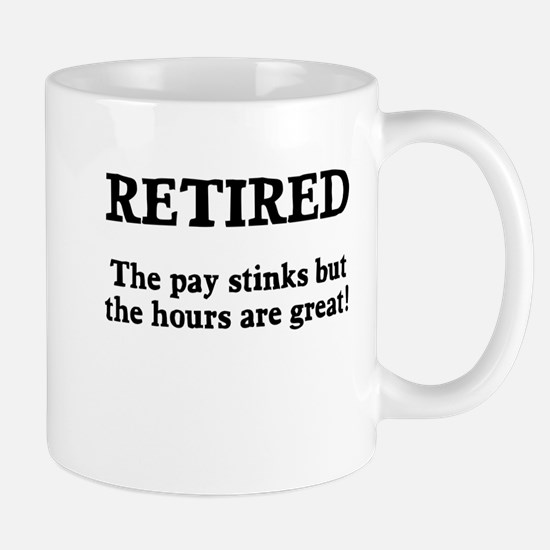 Retired Pay Stinks Hours Great Mug