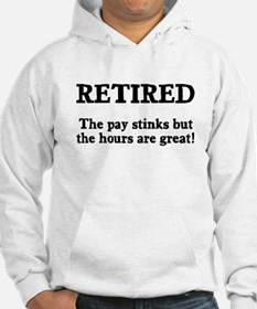 Retired Pay Stinks Hours Great Hoodie