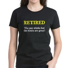 Retired Pay Stinks Hours Great Tee
