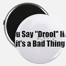 Drool Magnet