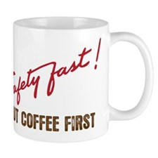 Safety Fast...but Coffee First