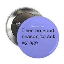 "No Reason to Act My Age 2.25"" Button"