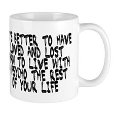 Better to have loved and lost Mug