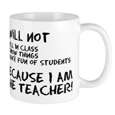 Because I am the teacher Small Mugs