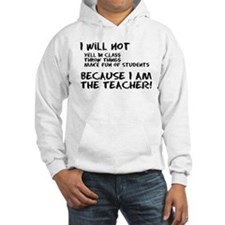 Because I am the teacher Hoodie