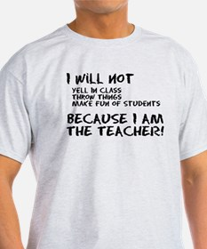 Because I am the teacher T-Shirt
