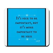 Its More Important to be Nice Mousepad