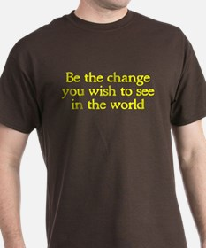 Be the change you wish to see T-Shirt