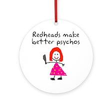 Redheads make better psychos Ornament (Round)