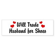 Will Trade Husband For Shoes Bumper Bumper Sticker