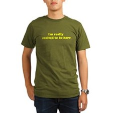 I'm really excited to be here -yellow T-Shirt