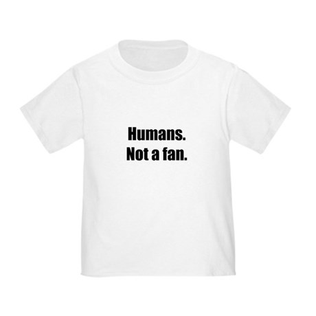Humans. Not a fan. Toddler T-Shirt