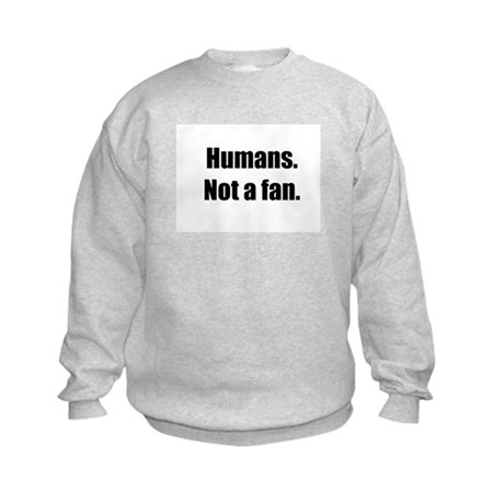 Humans. Not a fan. Kids Sweatshirt