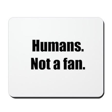 Humans. Not a fan. Mousepad