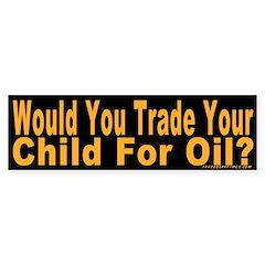 Trade Child for Oil Bumper Bumper Sticker