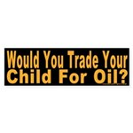 Trade Child for Oil Bumper Sticker