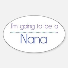 I'm going to be a Nana Oval Decal