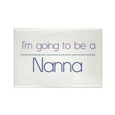 I'm going to be a Nanna Rectangle Magnet